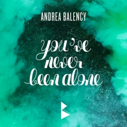 Andrea Balency - You've Never Been Alone : masterisé par Chab