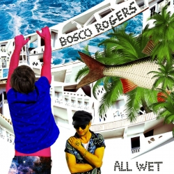 Bosco Rogers - All Wet EP : masterisé par Chab