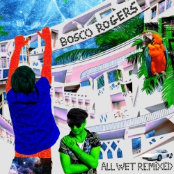 Bosco Rogers - All Wet Remixed : masterisé par Chab