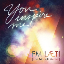 FM LAETI - You Inspire Me (The Monots Remix) : masterisé par Chab