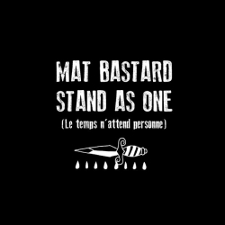 Mat Bastard - Stand As One (Le temps n'attend personne) : masterisé par Chab