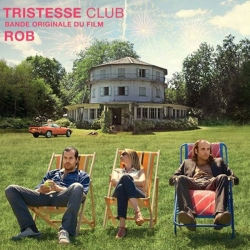 Rob - Tristesse Club (Original Motion Picture Soudtrack) : masterisé par Chab