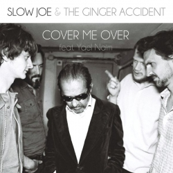 Slow Joe & The Ginger Accident - Cover Me Over (feat. Yael Naim) - Single : masterisé par Chab